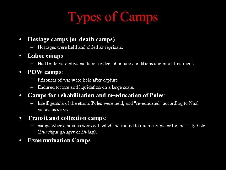 Types of Camps • Hostage camps (or death camps) – Hostages were held and