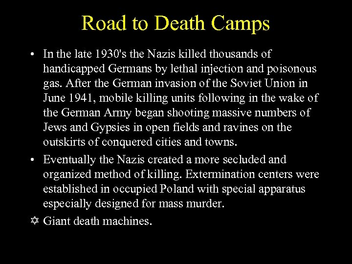 Road to Death Camps • In the late 1930's the Nazis killed thousands of