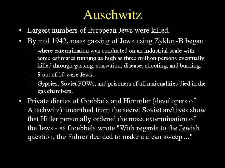 Auschwitz • Largest numbers of European Jews were killed. • By mid 1942, mass