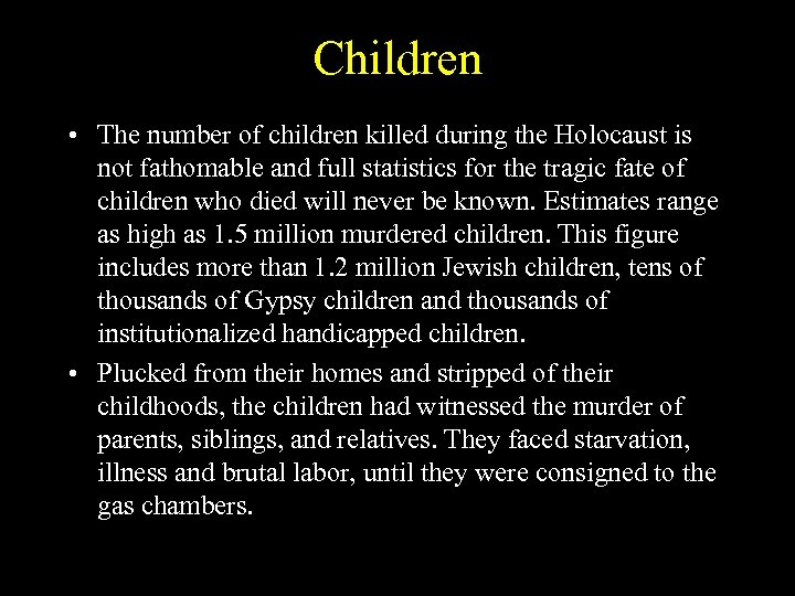 Children • The number of children killed during the Holocaust is not fathomable and