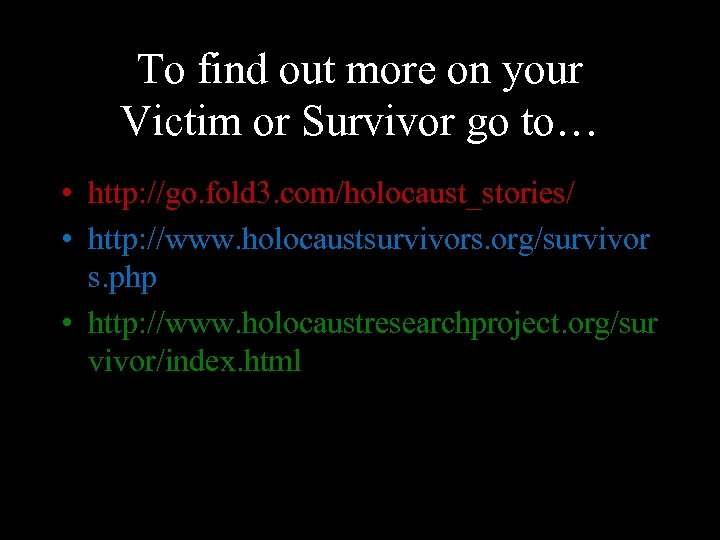 To find out more on your Victim or Survivor go to… • http: //go.