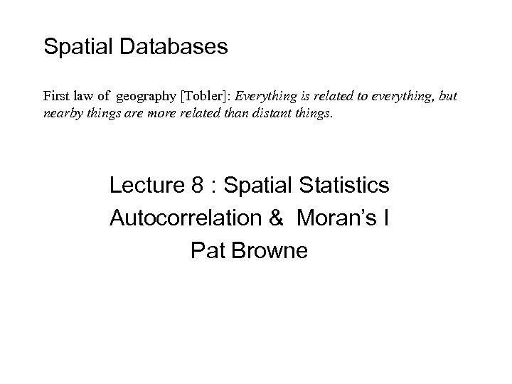 Spatial Databases First law of geography [Tobler]: Everything is related to everything, but nearby