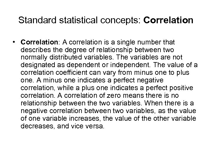 Standard statistical concepts: Correlation • Correlation: A correlation is a single number that describes