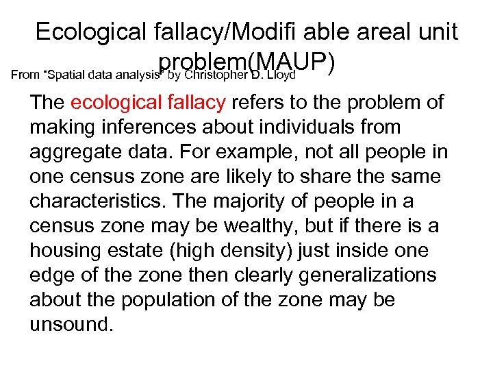 "Ecological fallacy/Modifi able areal unit problem(MAUP) From ""Spatial data analysis"" by Christopher D. Lloyd"