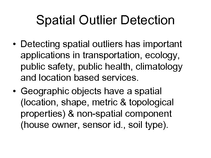 Spatial Outlier Detection • Detecting spatial outliers has important applications in transportation, ecology, public