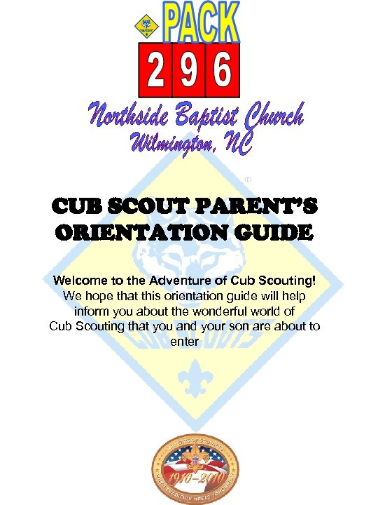 CUB SCOUT PARENT'S ORIENTATION GUIDE Welcome to the Adventure of Cub Scouting! We hope