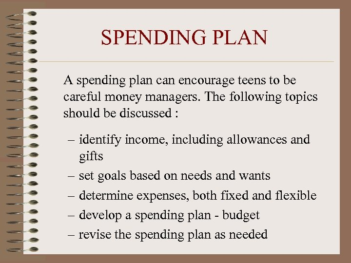 SPENDING PLAN A spending plan can encourage teens to be careful money managers. The