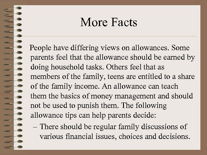 More Facts People have differing views on allowances. Some parents feel that the allowance