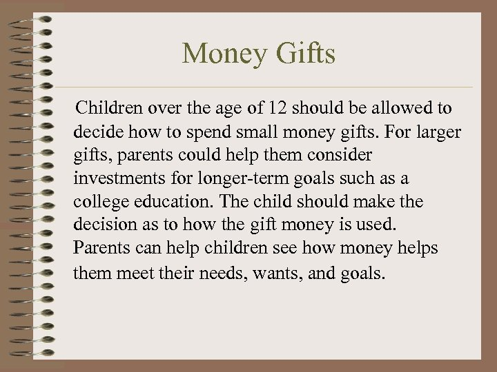 Money Gifts Children over the age of 12 should be allowed to decide how