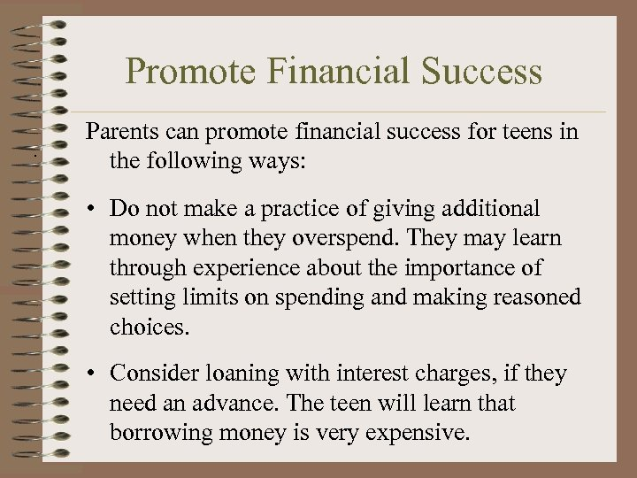 Promote Financial Success. Parents can promote financial success for teens in the following ways: