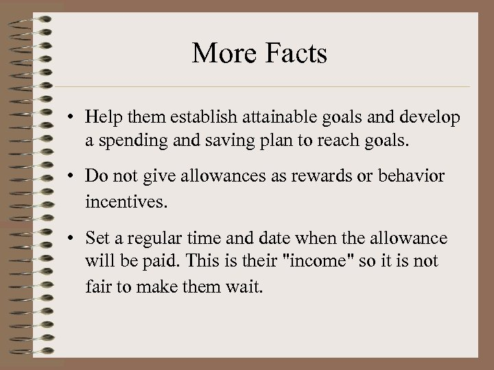 More Facts • Help them establish attainable goals and develop a spending and saving