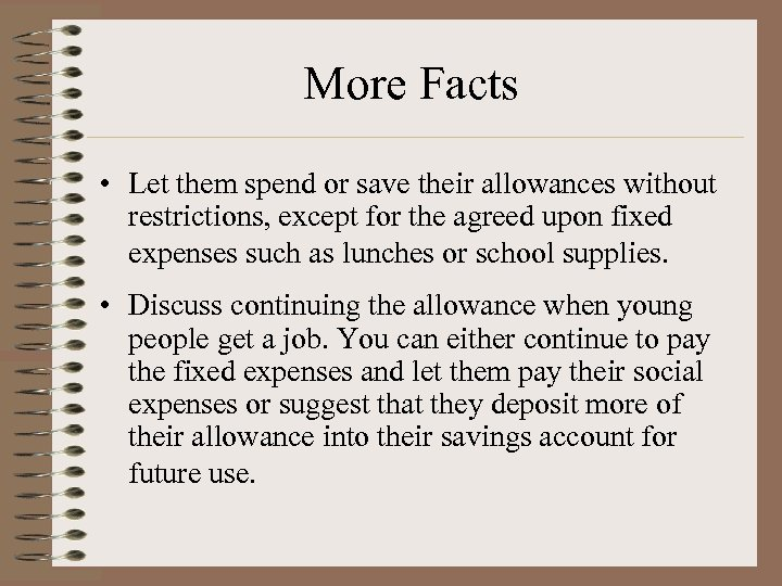 More Facts • Let them spend or save their allowances without restrictions, except for