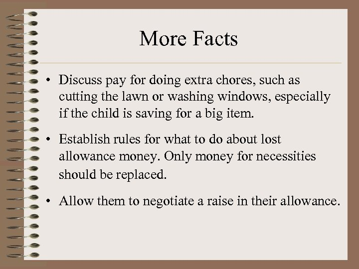 More Facts • Discuss pay for doing extra chores, such as cutting the lawn