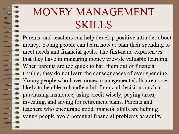 MONEY MANAGEMENT SKILLS Parents and teachers can help develop positive attitudes about money. Young