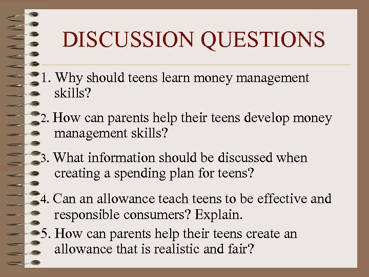 DISCUSSION QUESTIONS 1. Why should teens learn money management skills? 2. How can parents