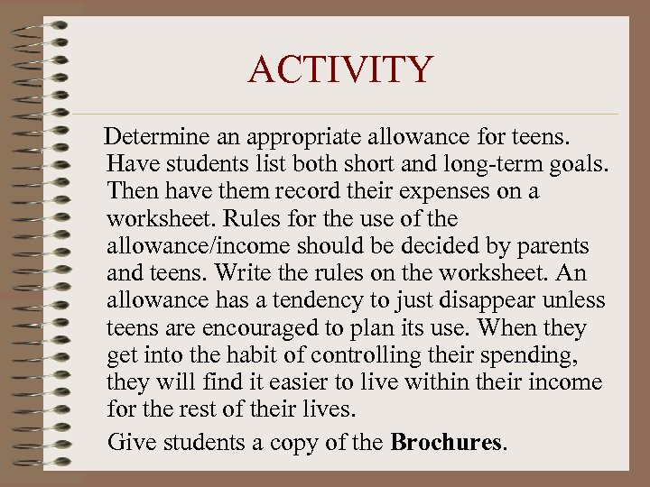 ACTIVITY Determine an appropriate allowance for teens. Have students list both short and long-term