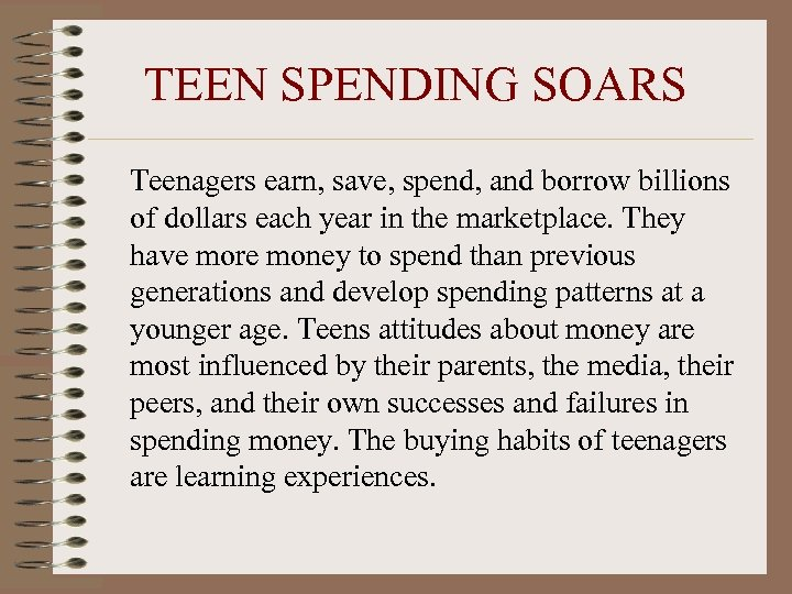 TEEN SPENDING SOARS Teenagers earn, save, spend, and borrow billions of dollars each year