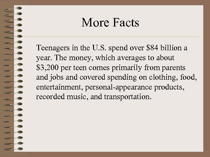 More Facts Teenagers in the U. S. spend over $84 billion a year. The
