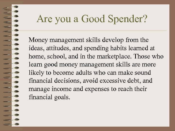 Are you a Good Spender? Money management skills develop from the ideas, attitudes, and