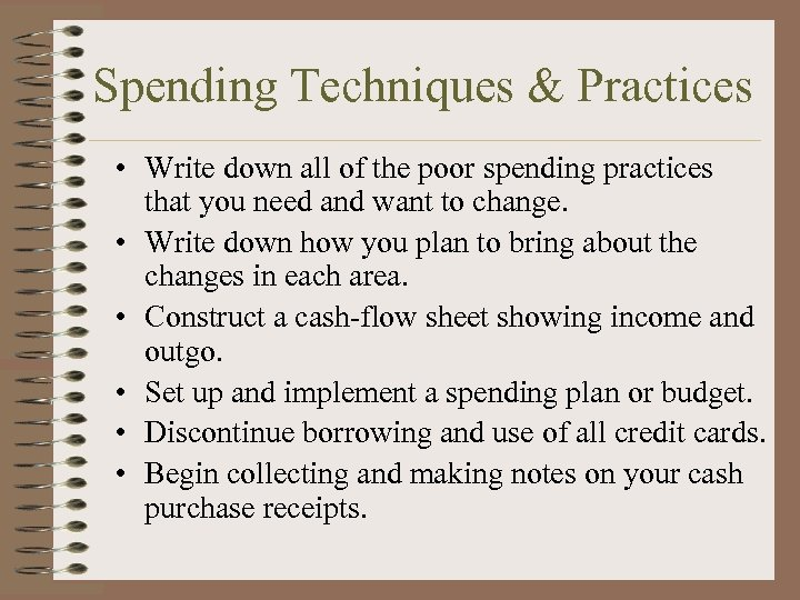 Spending Techniques & Practices • Write down all of the poor spending practices that