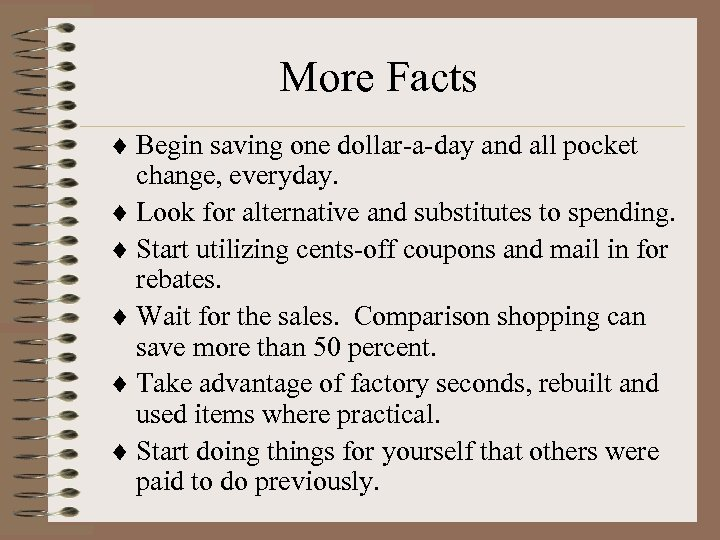 More Facts ¨ Begin saving one dollar-a-day and all pocket change, everyday. ¨ Look