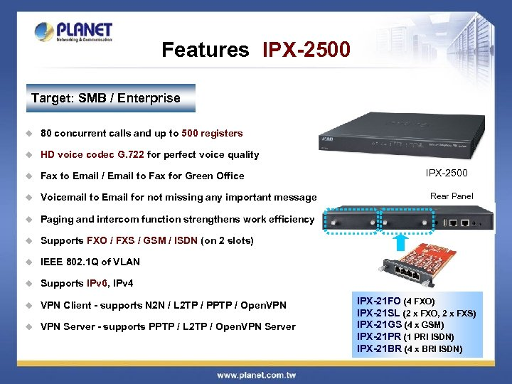 Features IPX-2500 Target: SMB / Enterprise u 80 concurrent calls and up to 500