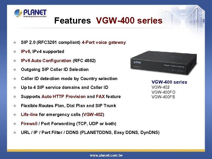 Features VGW-400 series u SIP 2. 0 (RFC 3261 compliant) 4 -Port voice gateway