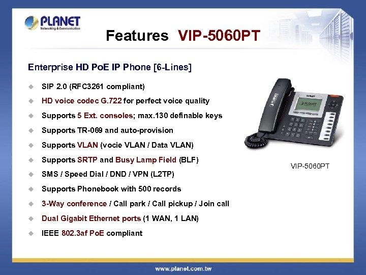Features VIP-5060 PT Enterprise HD Po. E IP Phone [6 -Lines] u SIP 2.