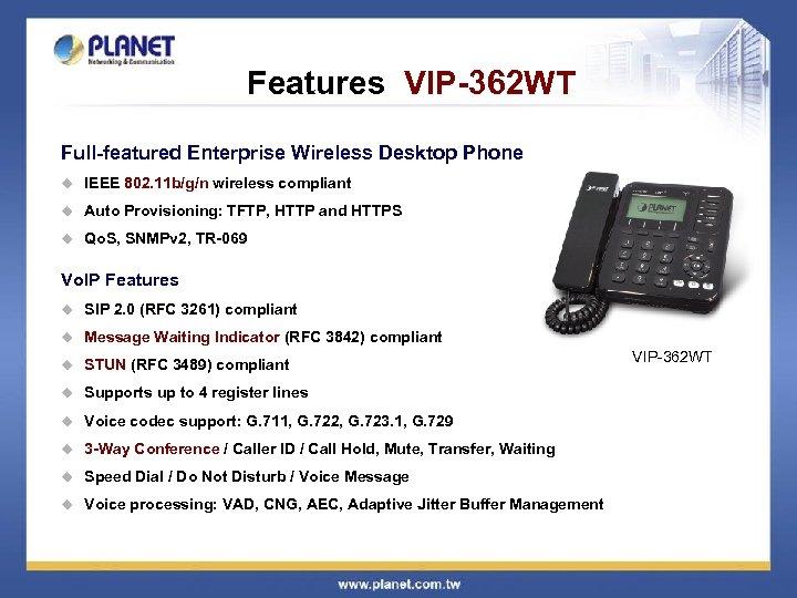 Features VIP-362 WT Full-featured Enterprise Wireless Desktop Phone u IEEE 802. 11 b/g/n wireless