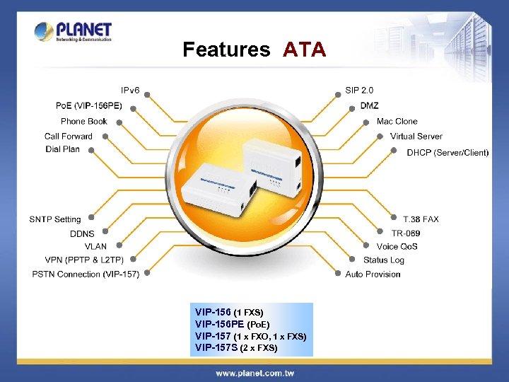 Features ATA VIP-156 (1 FXS) VIP-156 PE (Po. E) VIP-157 (1 x FXO, 1
