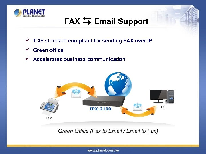 FAX Email Support ü T. 38 standard compliant for sending FAX over IP ü