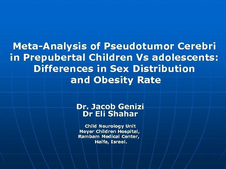 Meta-Analysis of Pseudotumor Cerebri in Prepubertal Children Vs adolescents: Differences in Sex Distribution and