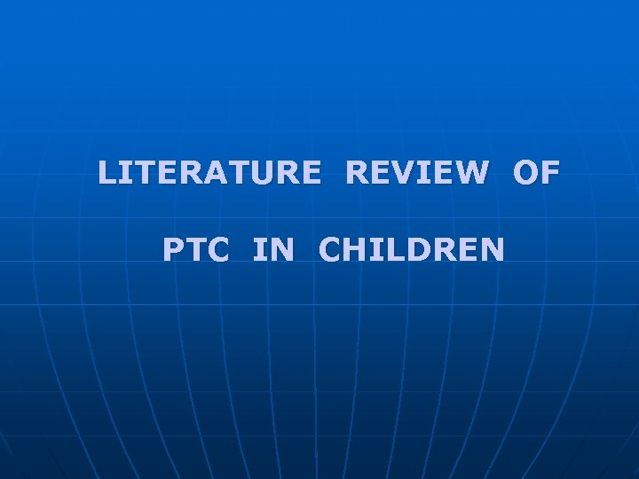LITERATURE REVIEW OF PTC IN CHILDREN