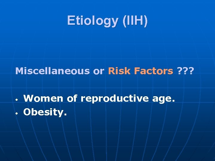Etiology (IIH) Miscellaneous or Risk Factors ? ? ? • • Women of reproductive
