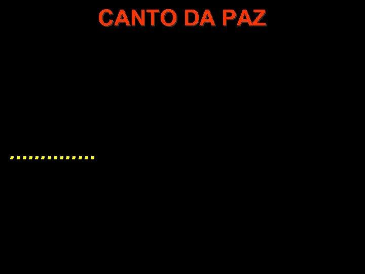 CANTO DA PAZ . . .
