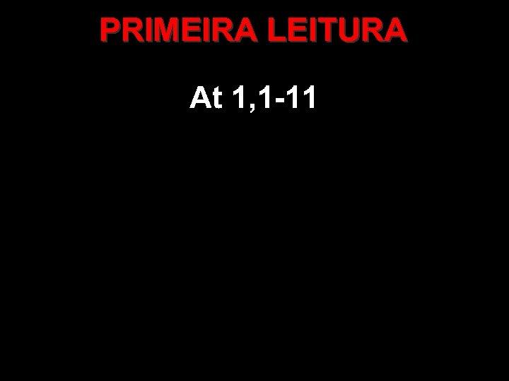PRIMEIRA LEITURA At 1, 1 -11