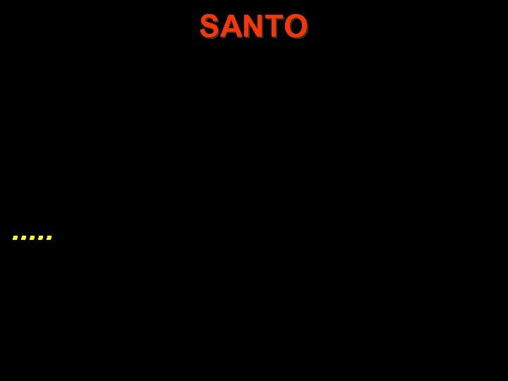 SANTO . . .