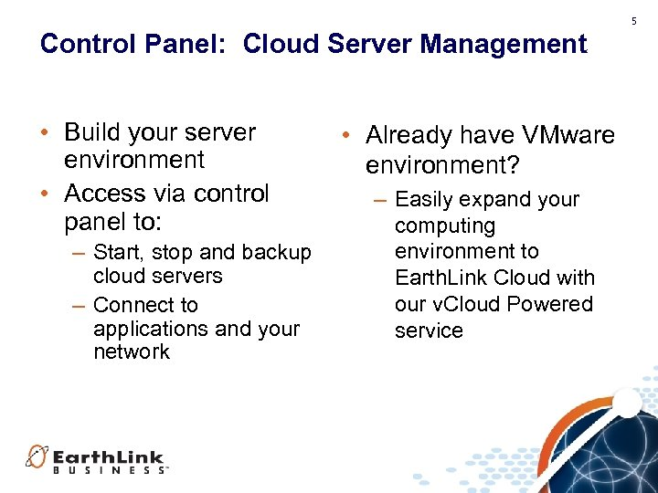 5 Control Panel: Cloud Server Management • Build your server environment • Access via