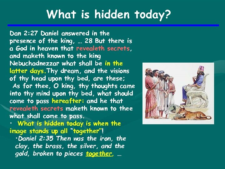 What is hidden today? Dan 2: 27 Daniel answered in the presence of the