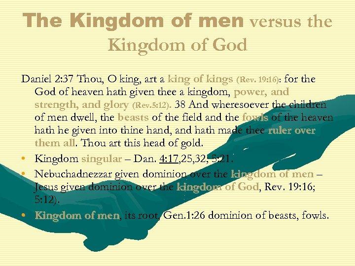 The Kingdom of men versus the Kingdom of God Daniel 2: 37 Thou, O