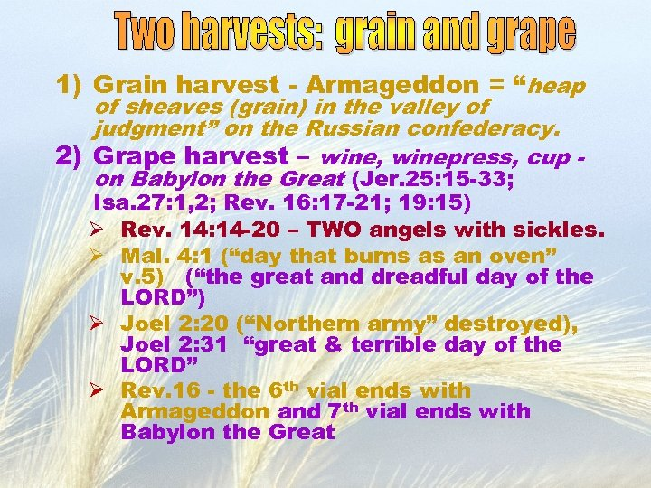 "1) Grain harvest - Armageddon = ""heap of sheaves (grain) in the valley of"