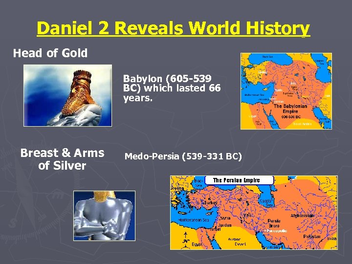Daniel 2 Reveals World History Head of Gold Babylon (605 -539 BC) which lasted
