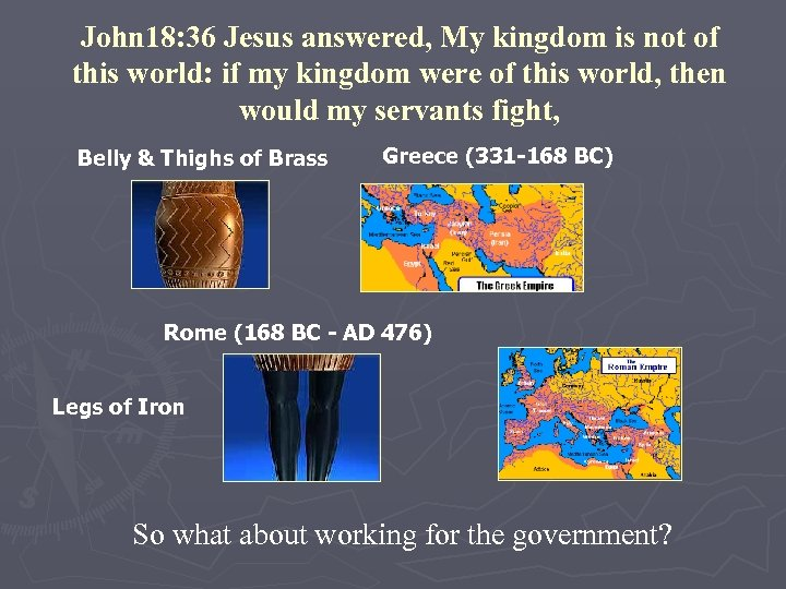 John 18: 36 Jesus answered, My kingdom is not of this world: if my
