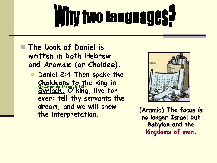 n The book of Daniel is written in both Hebrew and Aramaic (or Chaldee).