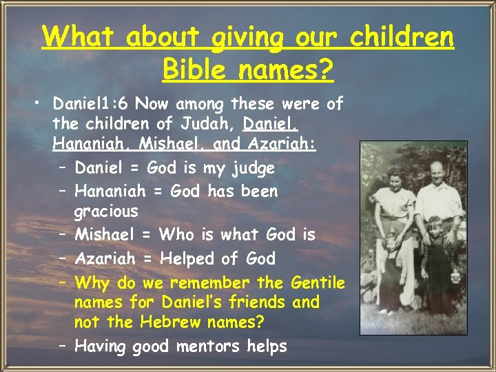 What about giving our children Bible names? • Daniel 1: 6 Now among these