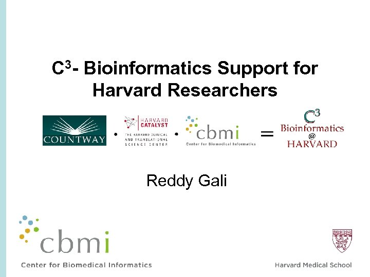C 3 - Bioinformatics Support for Harvard Researchers Reddy Gali