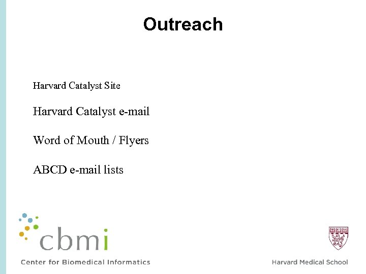 Outreach Harvard Catalyst Site Harvard Catalyst e-mail Word of Mouth / Flyers ABCD e-mail