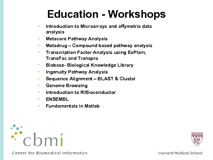Education - Workshops • • • Introduction to Microarrays and affymetrix data analysis Metacore