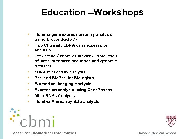 Education –Workshops • • • Illumina gene expression array analysis using Bioconductor/R Two Channel