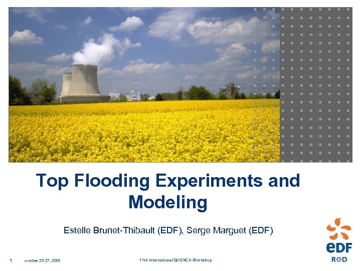 Top Flooding Experiments and Modeling Estelle Brunet-Thibault (EDF), Serge Marguet (EDF) 1 october 25